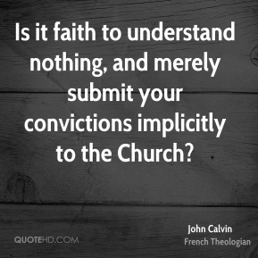 Is it faith to understand nothing, and merely submit your convictions implicitly to the Church?
