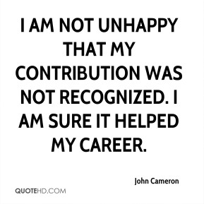 I am not unhappy that my contribution was not recognized. I am sure it helped my career.