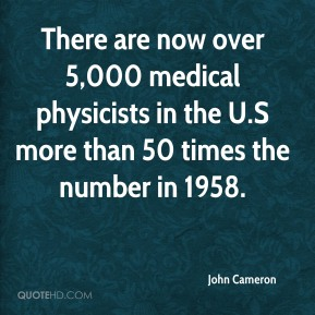 There are now over 5,000 medical physicists in the U.S more than 50 times the number in 1958.