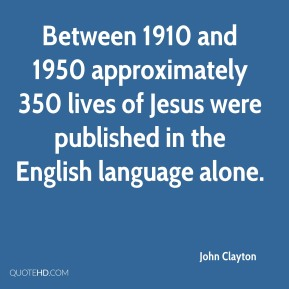 Between 1910 and 1950 approximately 350 lives of Jesus were published in the English language alone.