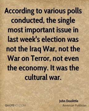 According to various polls conducted, the single most important issue in last week's election was not the Iraq War, not the War on Terror, not even the economy. It was the cultural war.