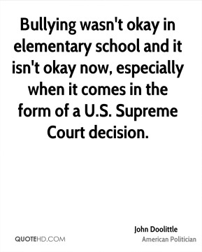 Bullying wasn't okay in elementary school and it isn't okay now, especially when it comes in the form of a U.S. Supreme Court decision.