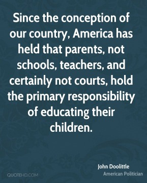 Since the conception of our country, America has held that parents, not schools, teachers, and certainly not courts, hold the primary responsibility of educating their children.