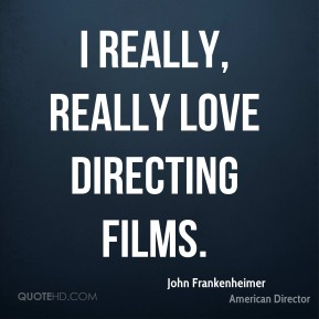 I really, really love directing films.