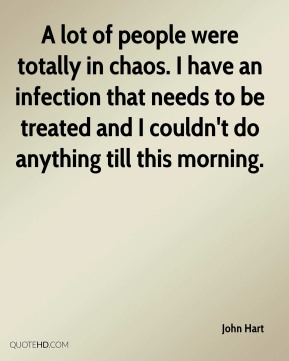 A lot of people were totally in chaos. I have an infection that needs to be treated and I couldn't do anything till this morning.