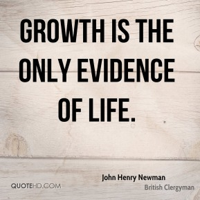 Growth is the only evidence of life.