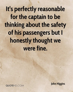 It's perfectly reasonable for the captain to be thinking about the safety of his passengers but I honestly thought we were fine.