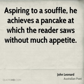John Leonard - Aspiring to a souffle, he achieves a pancake at which the reader saws without much appetite.