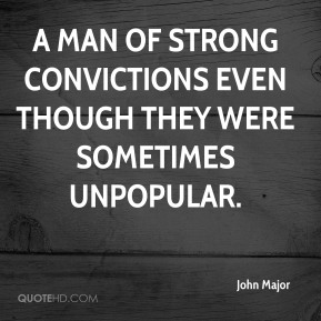 a man of strong convictions even though they were sometimes unpopular.