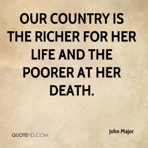 Our country is the richer for her life and the poorer at her death.
