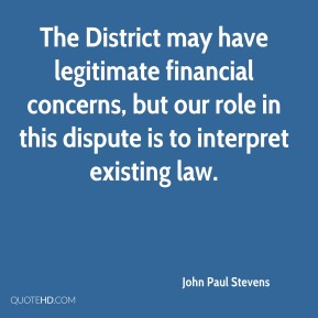 John Paul Stevens  - The District may have legitimate financial concerns, but our role in this dispute is to interpret existing law.