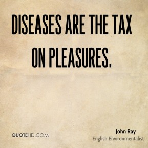 Diseases are the tax on pleasures.