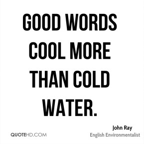 Good words cool more than cold water.