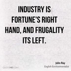 Industry is fortune's right hand, and frugality its left.