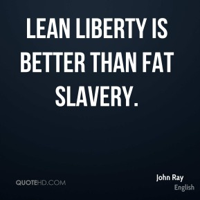 Lean liberty is better than fat slavery.