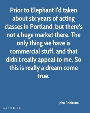 John Robinson - Prior to Elephant I'd taken about six years of acting classes in Portland, but there's not a huge market there. The only thing we have is commercial stuff, and that didn't really appeal to me. So this is really a dream come true.