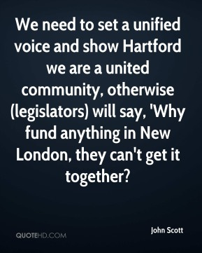 We need to set a unified voice and show Hartford we are a united community, otherwise (legislators) will say, 'Why fund anything in New London, they can't get it together?