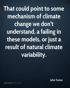 That could point to some mechanism of climate change we don't understand, a failing in these models, or just a result of natural climate variability.