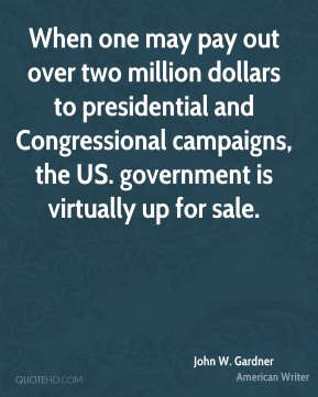 When one may pay out over two million dollars to presidential and Congressional campaigns, the US. government is virtually up for sale.