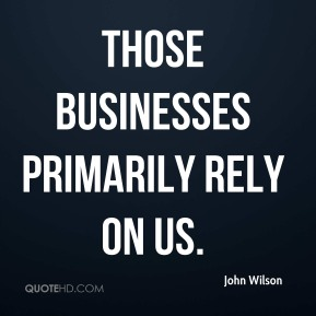 Those businesses primarily rely on us.