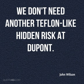 We don't need another Teflon-like hidden risk at DuPont.