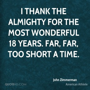 I thank the Almighty for the most wonderful 18 years. Far, far, too short a time.