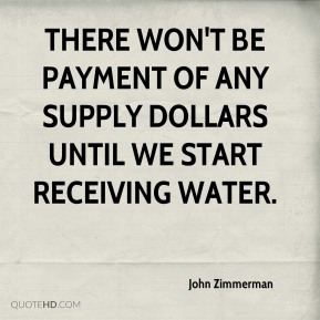 There won't be payment of any supply dollars until we start receiving water.