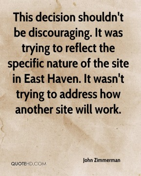 This decision shouldn't be discouraging. It was trying to reflect the specific nature of the site in East Haven. It wasn't trying to address how another site will work.