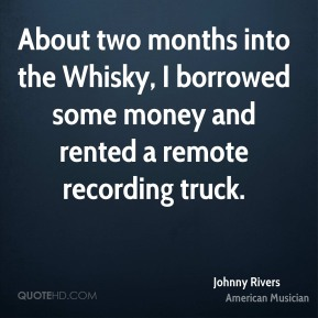 Johnny Rivers - About two months into the Whisky, I borrowed some money and rented a remote recording truck.