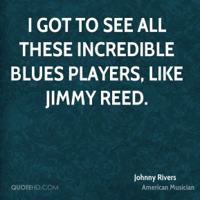 Johnny Rivers - I got to see all these incredible blues players, like Jimmy Reed.