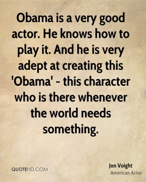 Obama is a very good actor. He knows how to play it. And he is very adept at creating this 'Obama' - this character who is there whenever the world needs something.