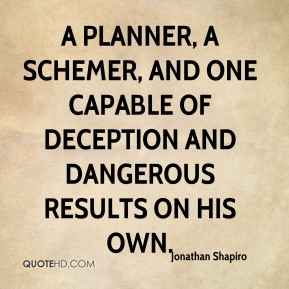 Jonathan Shapiro  - a planner, a schemer, and one capable of deception and dangerous results on his own.