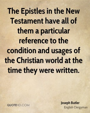 The Epistles in the New Testament have all of them a particular reference to the condition and usages of the Christian world at the time they were written.
