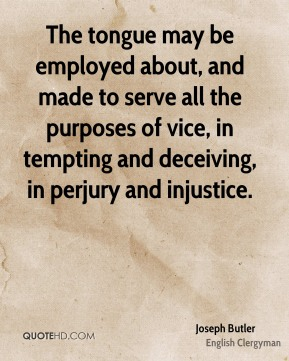 The tongue may be employed about, and made to serve all the purposes of vice, in tempting and deceiving, in perjury and injustice.