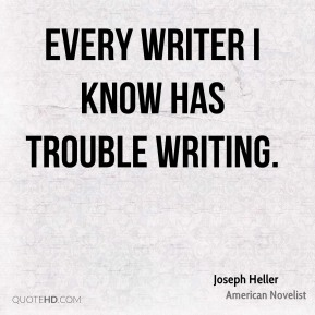 Every writer I know has trouble writing.
