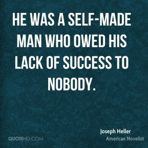 He was a self-made man who owed his lack of success to nobody.