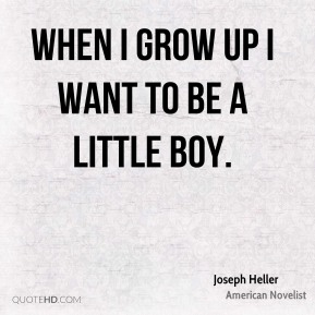 When I grow up I want to be a little boy.