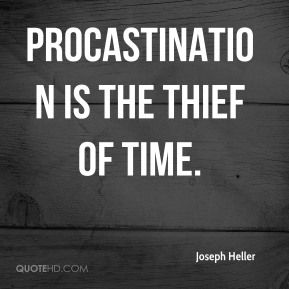 Joseph Heller  - Procastination is the thief of time.