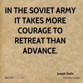 In the Soviet army it takes more courage to retreat than advance.