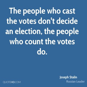 The people who cast the votes don't decide an election, the people who count the votes do.