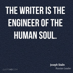 Joseph Stalin - The writer is the engineer of the human soul.