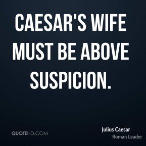 Julius Caesar - Caesar's wife must be above suspicion.