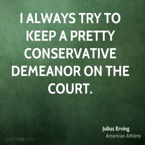 I always try to keep a pretty conservative demeanor on the court.