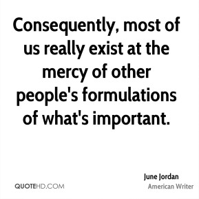 Consequently, most of us really exist at the mercy of other people's formulations of what's important.