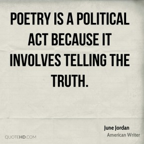 Poetry is a political act because it involves telling the truth.
