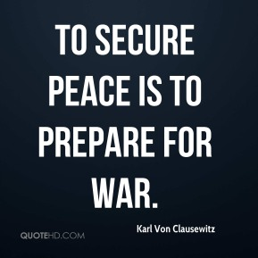 To secure peace is to prepare for war.