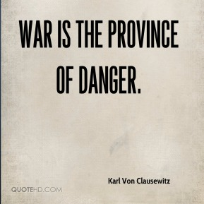 War is the province of danger.