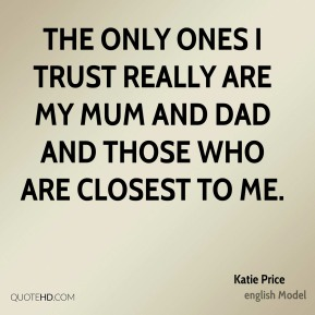 Katie Price - The only ones I trust really are my Mum and Dad and those who are closest to me.