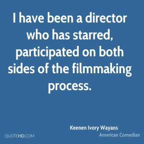 I have been a director who has starred, participated on both sides of the filmmaking process.
