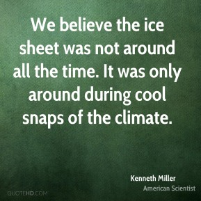 Kenneth Miller - We believe the ice sheet was not around all the time. It was only around during cool snaps of the climate.